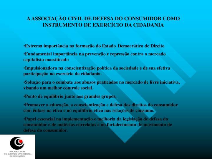 A ASSOCIAÇÃO CIVIL DE DEFESA DO CONSUMIDOR COMO INSTRUMENTO DE EXERCÍCIO DA CIDADANIA