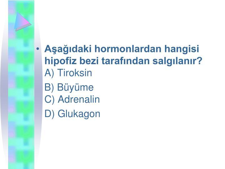 Aadaki hormonlardan hangisi hipofiz bezi tarafndan salglanr?