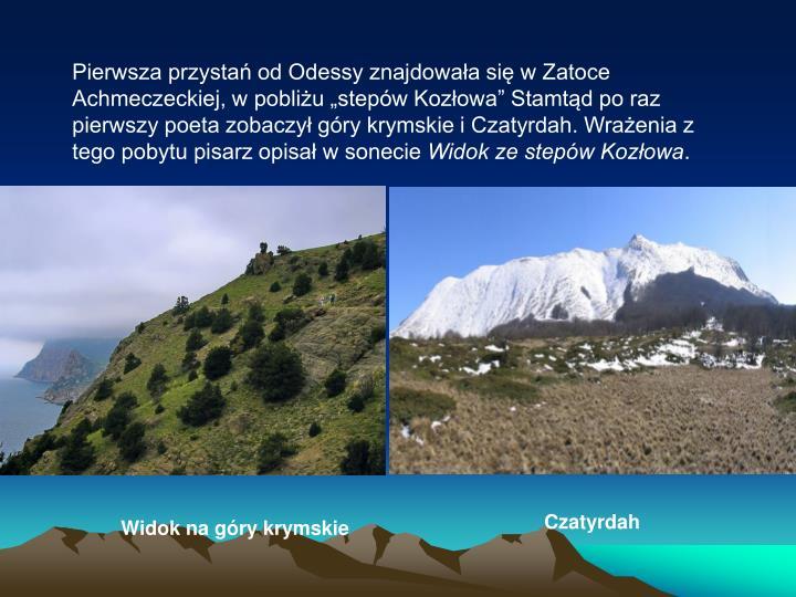 """Pierwsza przystań od Odessy znajdowała się w Zatoce Achmeczeckiej, w pobliżu """"stepów Kozłowa"""" Stamtąd po raz pierwszy poeta zobaczył góry krymskie i Czatyrdah. Wrażenia z tego pobytu pisarz opisał w sonecie"""