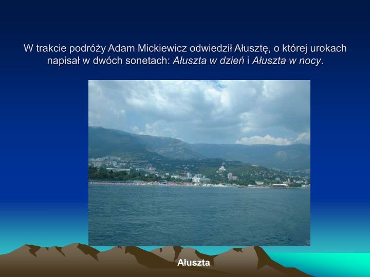 W trakcie podróży Adam Mickiewicz odwiedził Ałusztę, o której urokach napisał w dwóch sonetach: