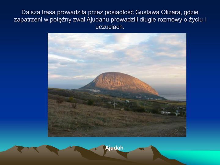 Dalsza trasa prowadziła przez posiadłość Gustawa Olizara, gdzie zapatrzeni w potężny zwał Ajudahu prowadzili długie rozmowy o życiu i uczuciach.