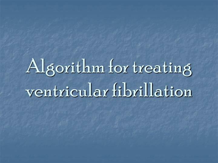 Algorithm for treating ventricular fibrillation