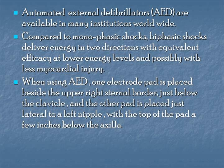 Automated  external defibrillators (AED) are available in many institutions world wide.