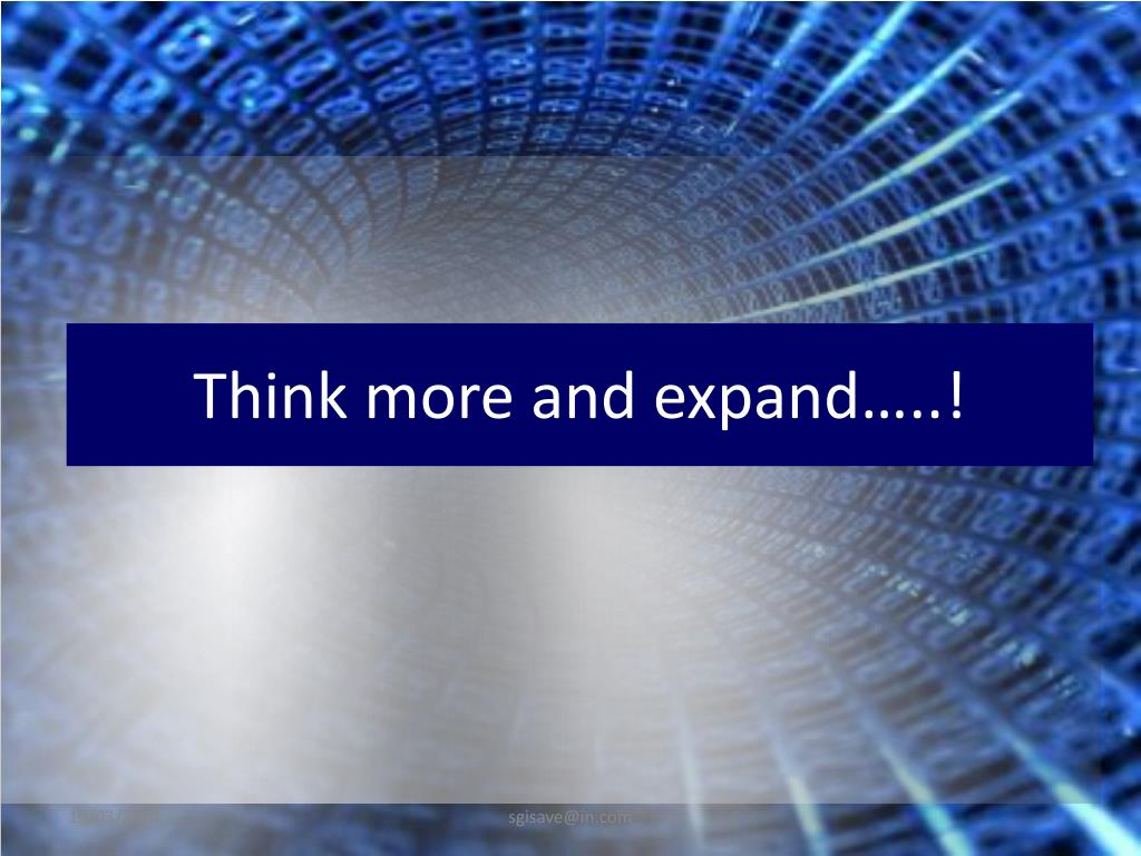 Think more and expand…..!