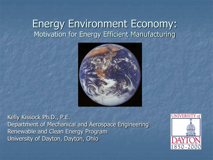 Energy environment economy motivation for energy efficient manufacturing