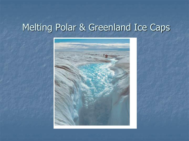 Melting Polar & Greenland Ice Caps