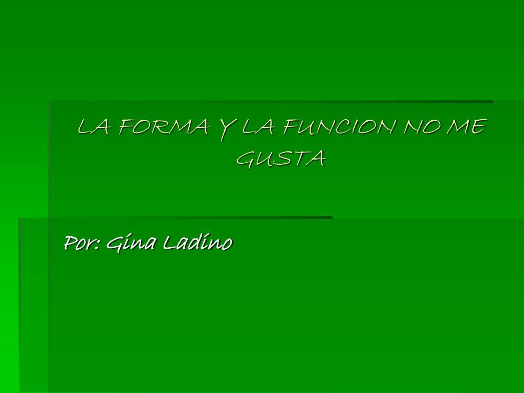 LA FORMA Y LA FUNCION NO ME GUSTA