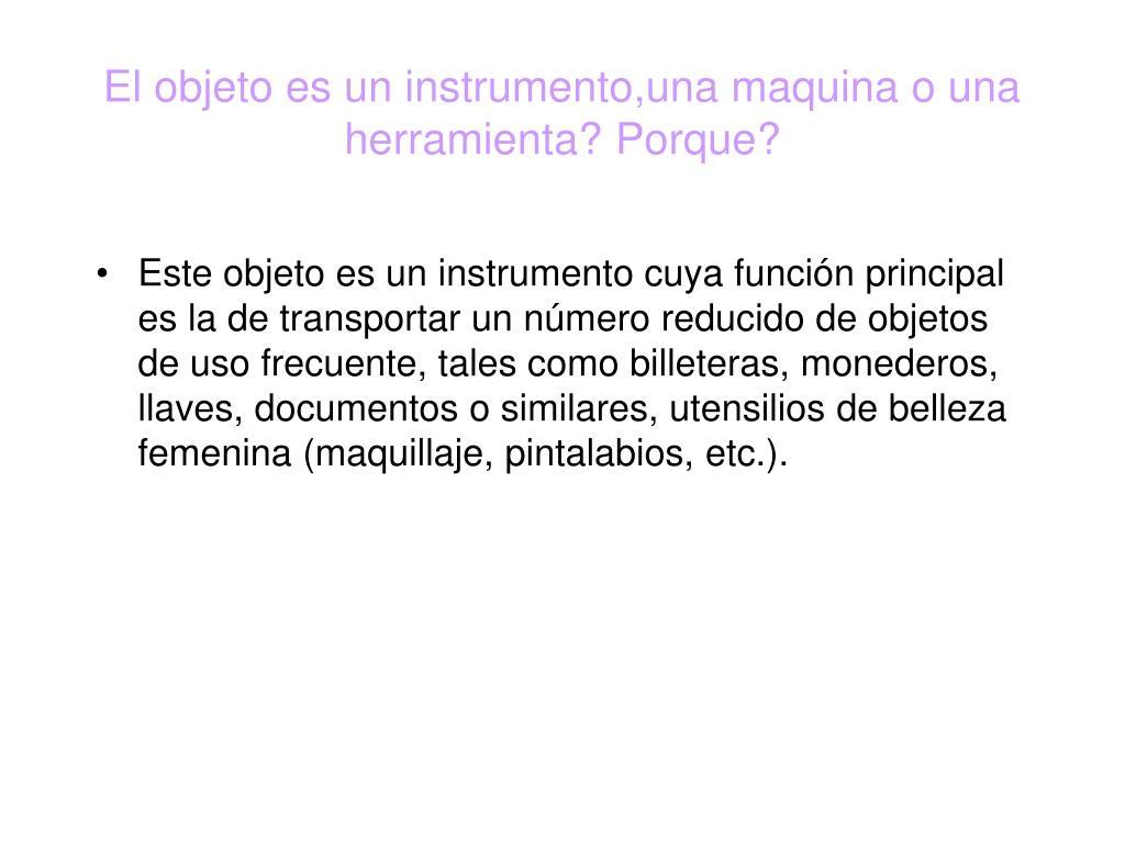 El objeto es un instrumento,una maquina o una herramienta? Porque?