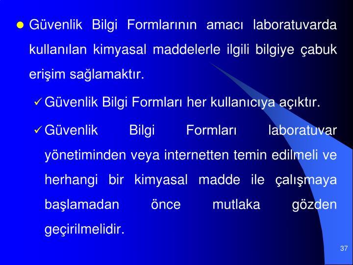 Gvenlik Bilgi Formlarnn amac laboratuvarda kullanlan kimyasal maddelerle ilgili bilgiye abuk eriim salamaktr.