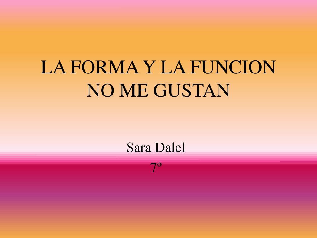 LA FORMA Y LA FUNCION  NO ME GUSTAN