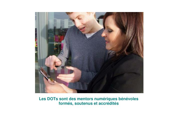 Les DOTs sont des mentors numériques bénévoles formés, soutenus et accrédités