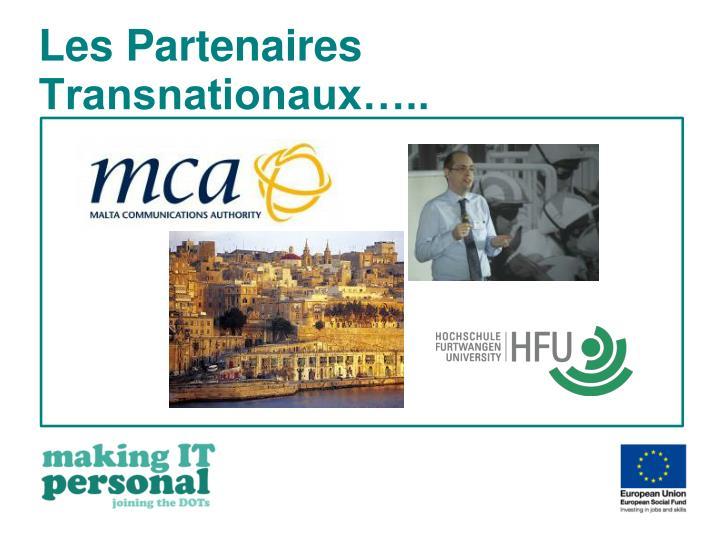 Les Partenaires Transnationaux…..