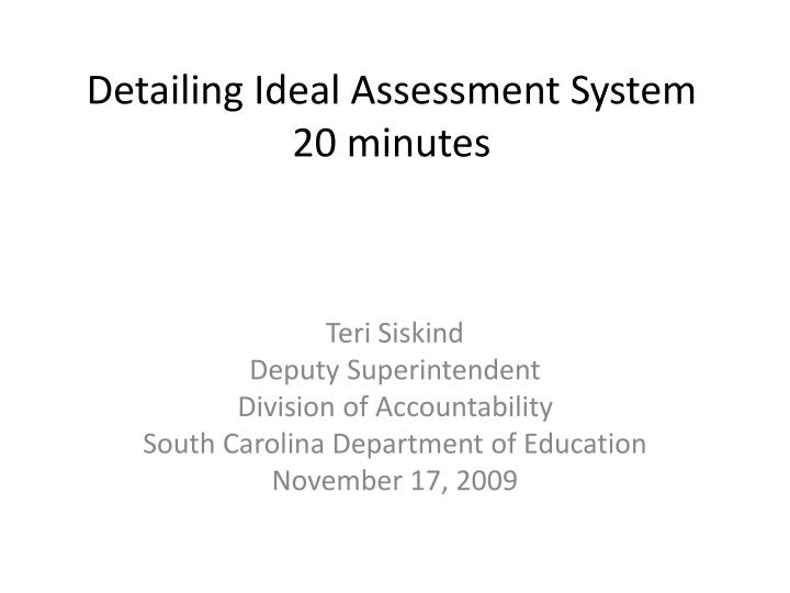 Detailing ideal assessment system 20 minutes