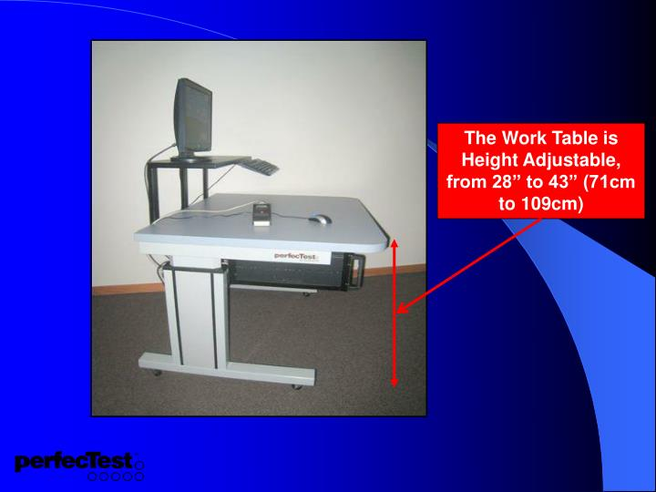 "The Work Table is Height Adjustable, from 28"" to 43"" (71cm to 109cm)"