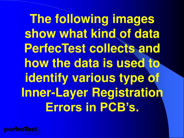 The following images show what kind of data PerfecTest collects and how the data is used to identify various type of Inner-Layer Registration Errors in PCB's.