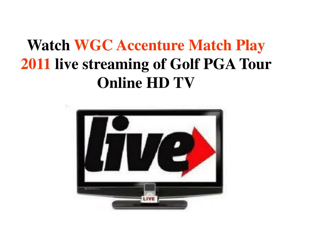 watch wgc accenture match play 2011 live streaming of golf pga tour online hd tv