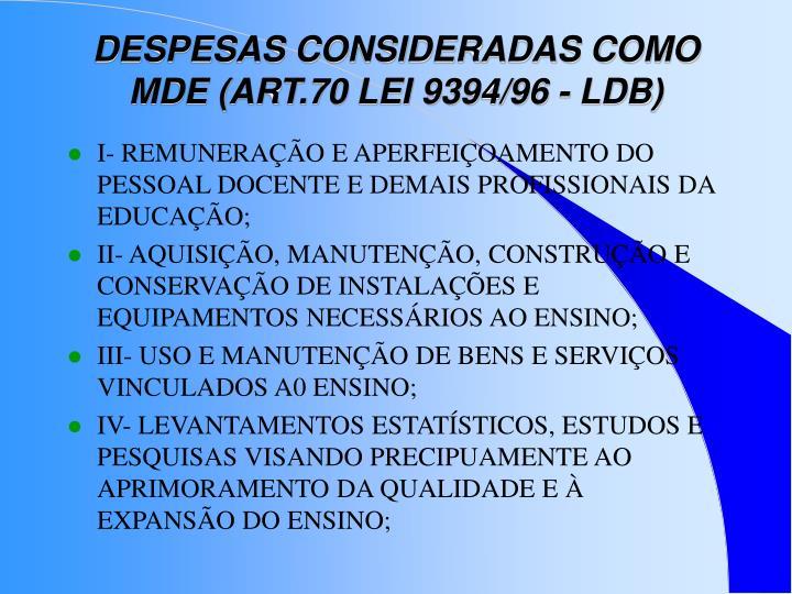 DESPESAS CONSIDERADAS COMO MDE (ART.70 LEI 9394/96 - LDB)