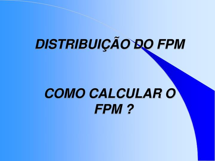 DISTRIBUIÇÃO DO FPM