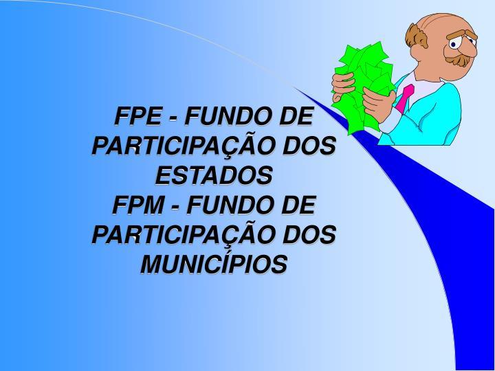 FPE - FUNDO DE PARTICIPAÇÃO DOS ESTADOS                                                          FPM - FUNDO DE PARTICIPAÇÃO DOS MUNICÍPIOS