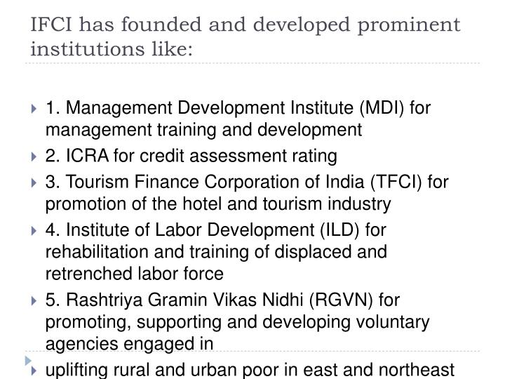 IFCI has founded and developed prominent institutions like: