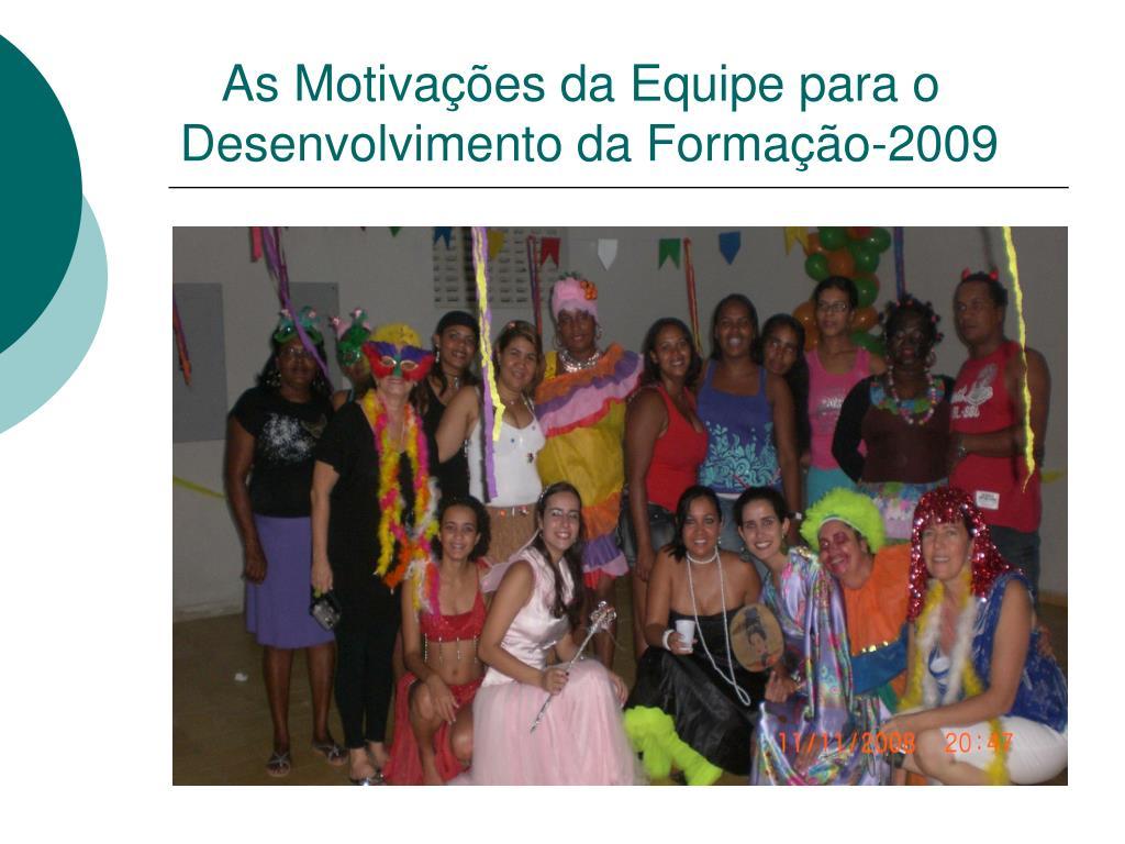 As Motivações da Equipe para o Desenvolvimento da Formação-2009
