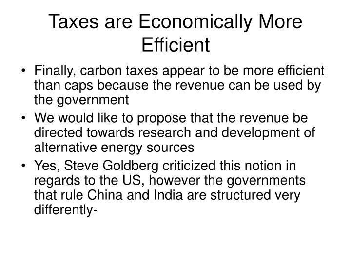Taxes are Economically More Efficient