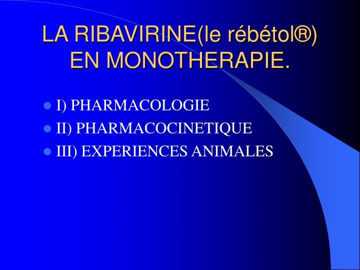 LA RIBAVIRINE(le rébétol®) EN MONOTHERAPIE.