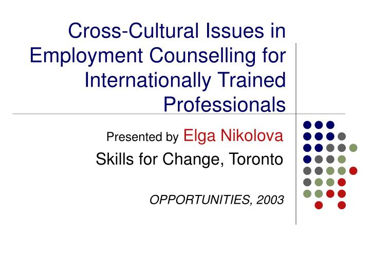 Cross cultural issues in employment counselling for internationally trained professionals