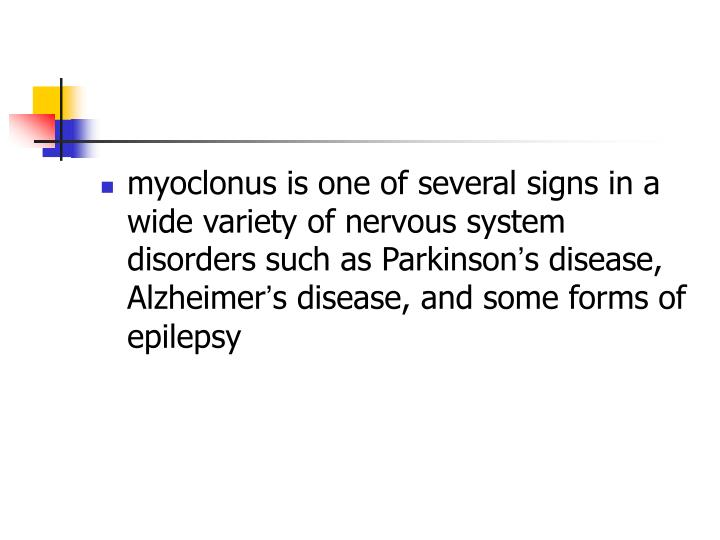 myoclonus is one of several signs in a wide variety of nervous system disorders such as Parkinson