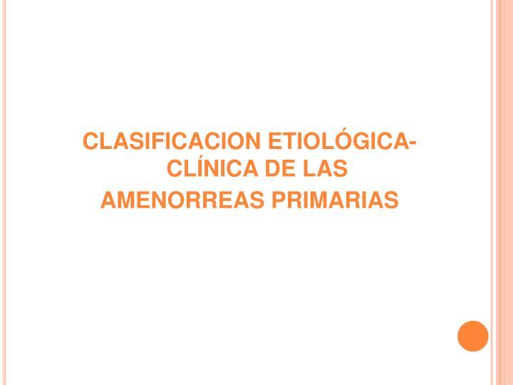 CLASIFICACION ETIOLÓGICA-CLÍNICA DE LAS