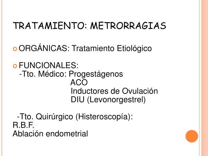 TRATAMIENTO: METRORRAGIAS