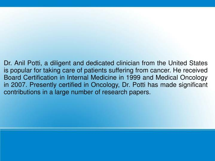 Dr. Anil Potti, a diligent and dedicated clinician from the United States is popular for taking care...