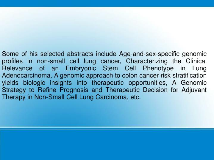 Some of his selected abstracts include Age-and-sex-specific genomic profiles in non-small cell lung ...