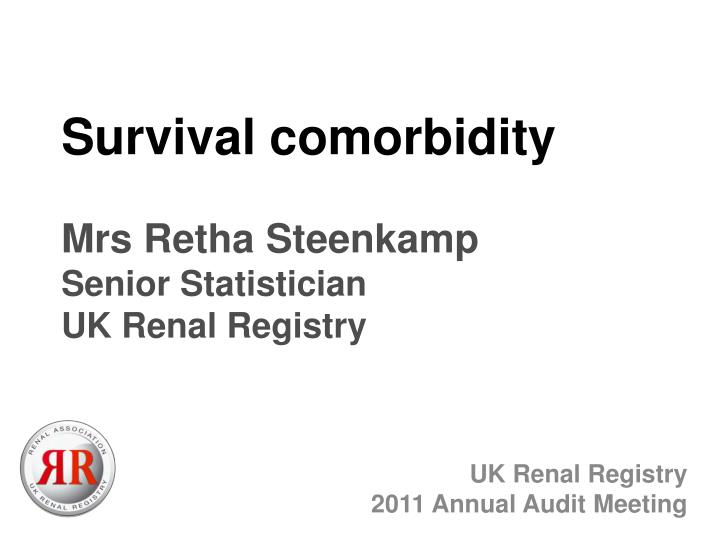 Survival comorbidity mrs retha steenkamp senior statistician uk renal registry