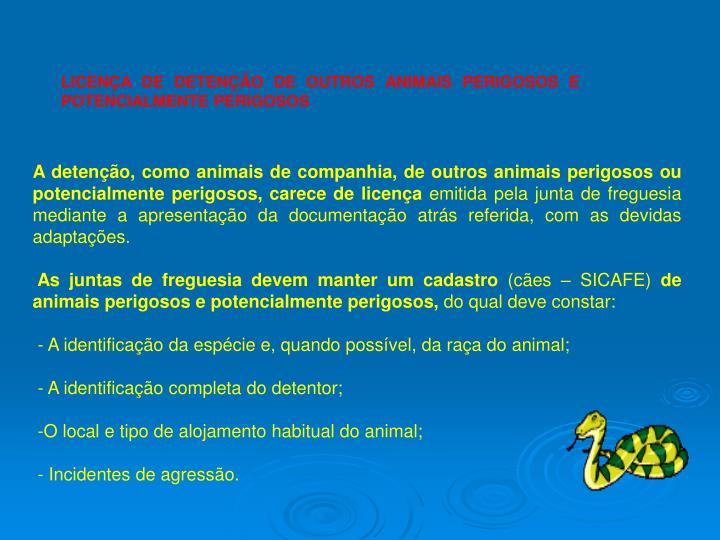 LICENÇA DE DETENÇÃO DE OUTROS ANIMAIS PERIGOSOS E POTENCIALMENTE PERIGOSOS