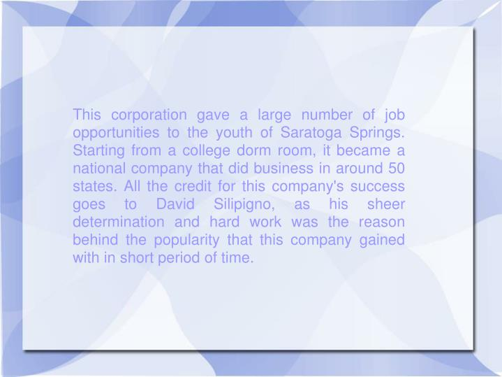 This corporation gave a large number of job opportunities to the youth of Saratoga Springs. Starting...