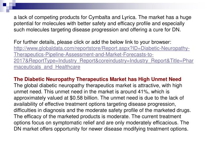 A lack of competing products for Cymbalta and Lyrica. The market has a huge potential for molecules ...