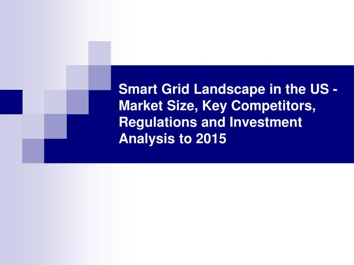 Smart Grid Landscape in the US - Market Size, Key Competitors, Regulations and Investment Analysis t...