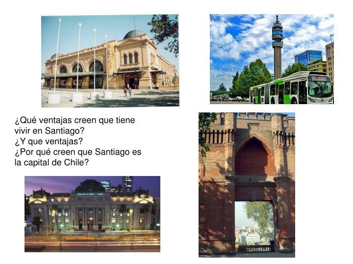 ¿Qué ventajas creen que tiene vivir en Santiago?