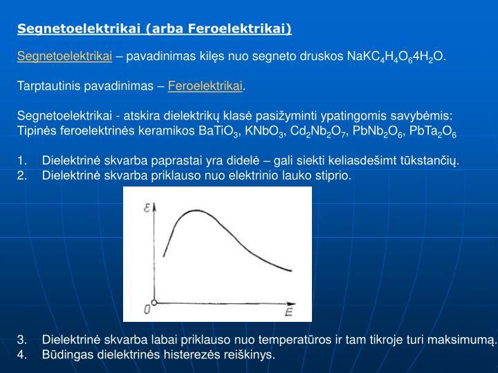 Segnetoelektrikai (arba Feroelektrikai)