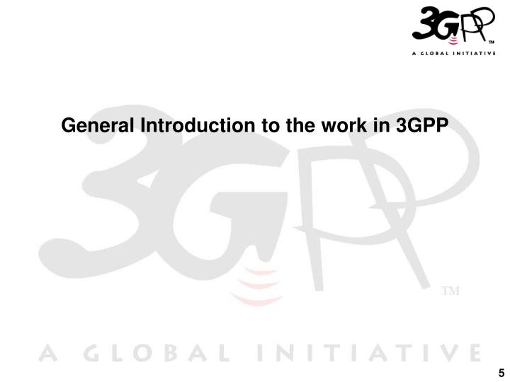 General Introduction to the work in 3GPP