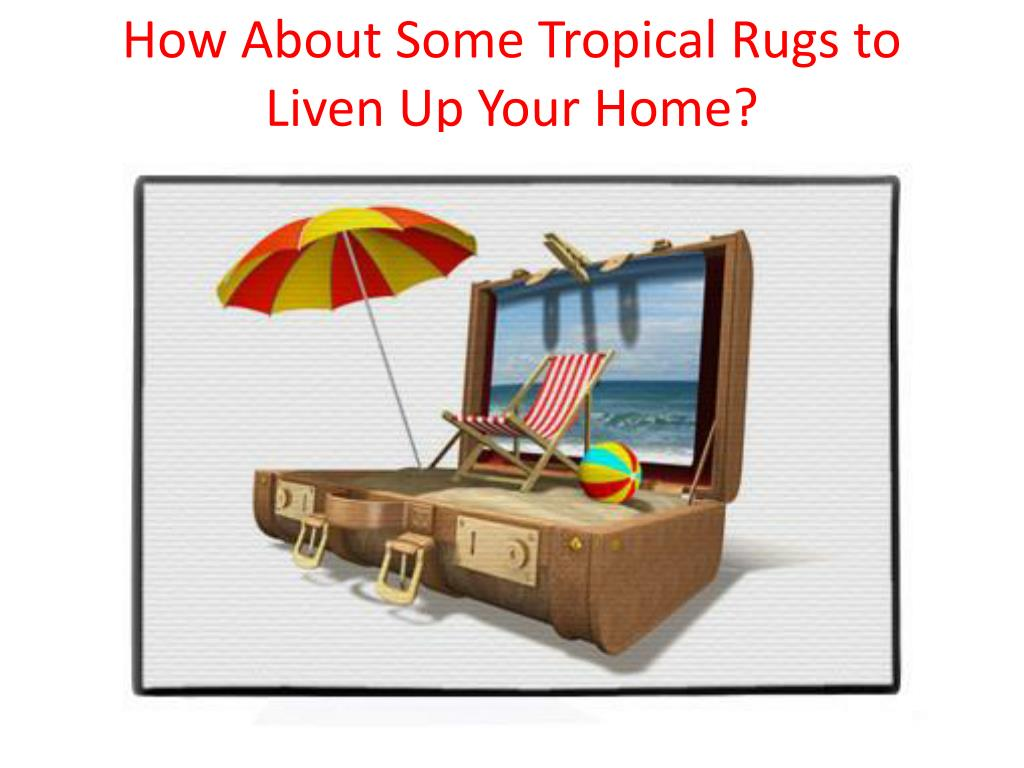 How About Some Tropical Rugs to Liven Up Your Home?