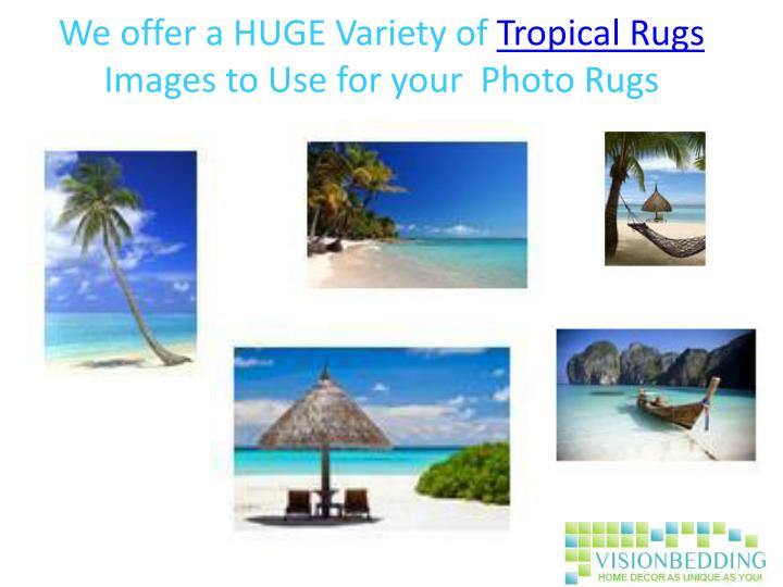 We offer a huge variety of tropical rugs images to use for your photo rugs