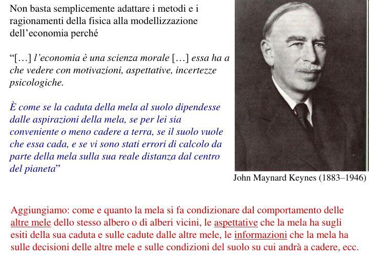 Non basta semplicemente adattare i metodi e i ragionamenti della fisica alla modellizzazione dell'economia perché