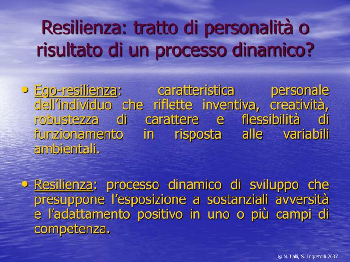 Resilienza: tratto di personalità o risultato di un processo dinamico?
