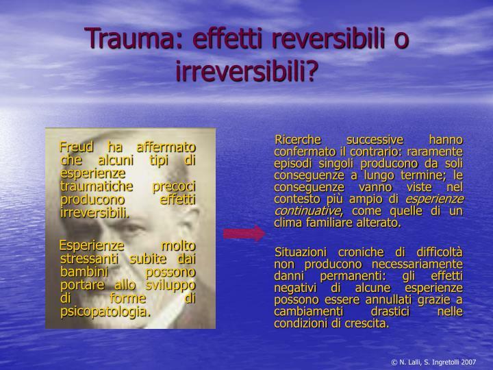 Freud ha affermato che alcuni tipi di esperienze traumatiche precoci producono effetti irreversibili.