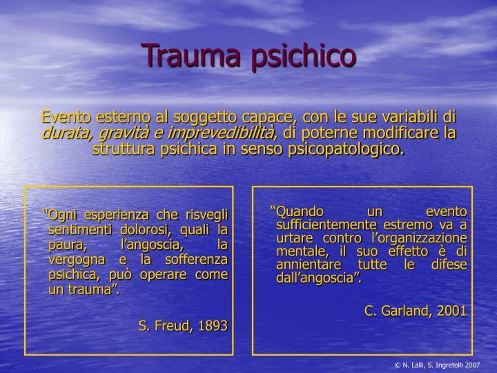 """""""Ogni esperienza che risvegli sentimenti dolorosi, quali la paura, l'angoscia, la vergogna e la sofferenza psichica, può operare come un trauma""""."""