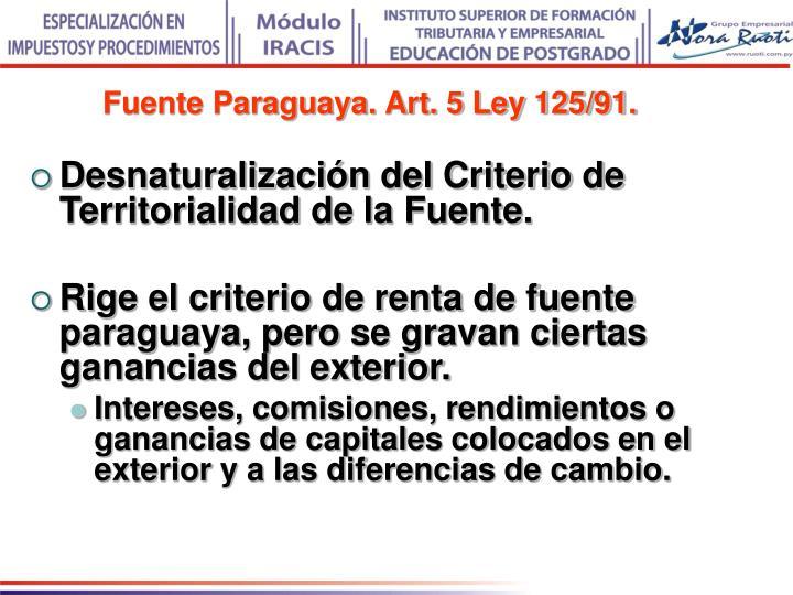 Fuente Paraguaya. Art. 5 Ley 125/91.