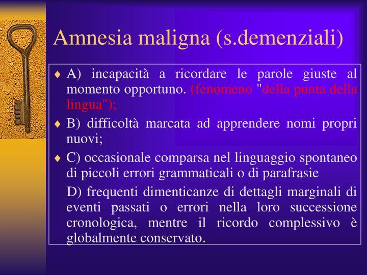 Amnesia maligna (s.demenziali)