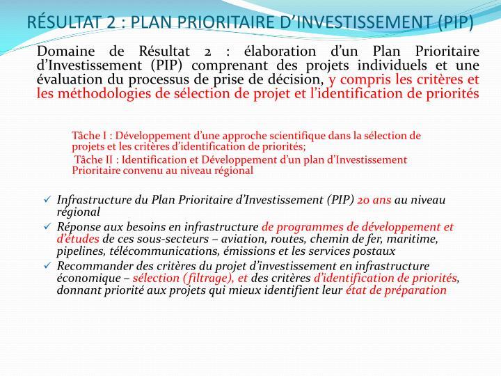 RÉSULTAT 2 : PLAN PRIORITAIRE D'INVESTISSEMENT (PIP)
